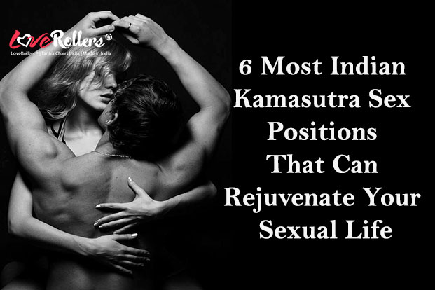 6 Most Indian Kamasutra Sex Positions That Can Rejuvenate Your Sexual Life