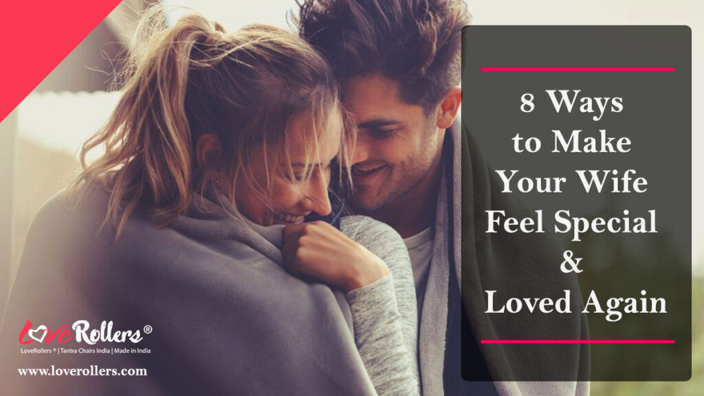 8 Ways to Make Your Wife Feel Special & Loved Again