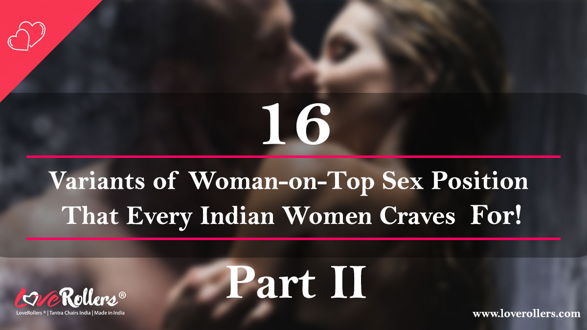 16-Variants-of-Woman-on-Top-Sex-Position-That-Every-Indian-Women-Craves-For!-Part-2-I-by-LoveRollers