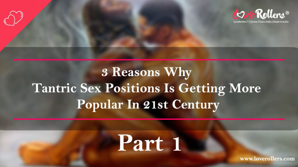 3-Reasons-Why-Tantric-Sex-Positions-Is-Getting-More-Popular-In-21st-Century---Part-1.1
