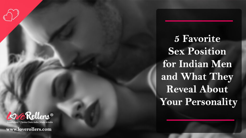 5 Favorite Sex Position for Indian Men and What They Reveal About Your Personality