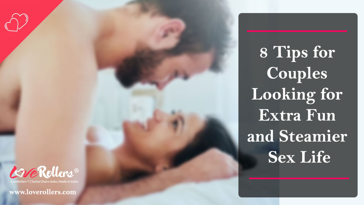 8 Tips for Couples Looking for Extra Fun and Steamier Sex Life