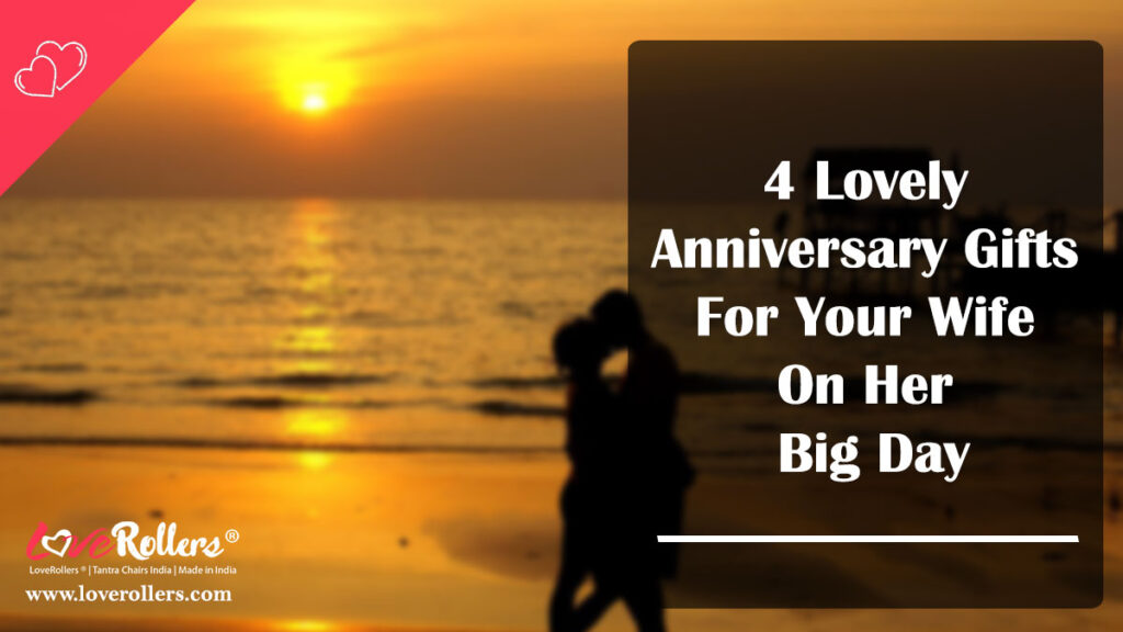 4 Lovely Anniversary Gifts For Your Wife On Her Big Day