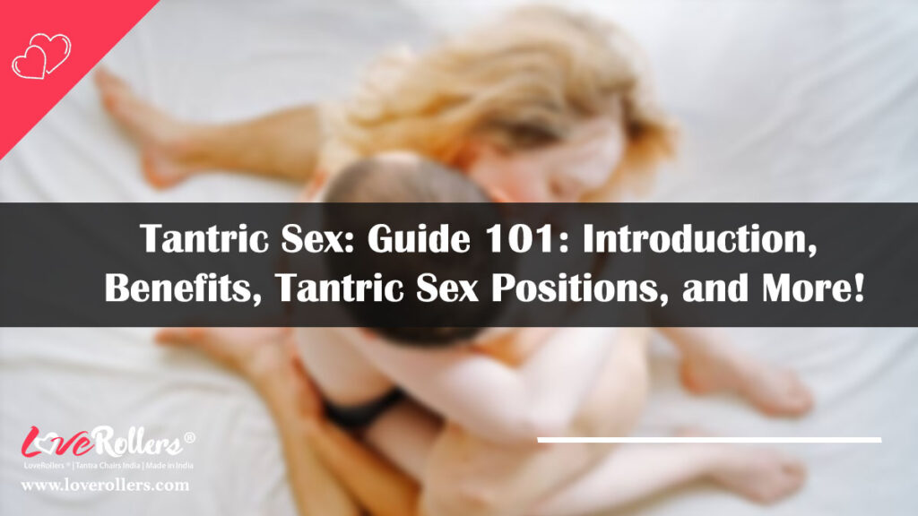 Tantric Sex: Guide 101: Introduction, Benefits, Tantric Sex Positions, and More