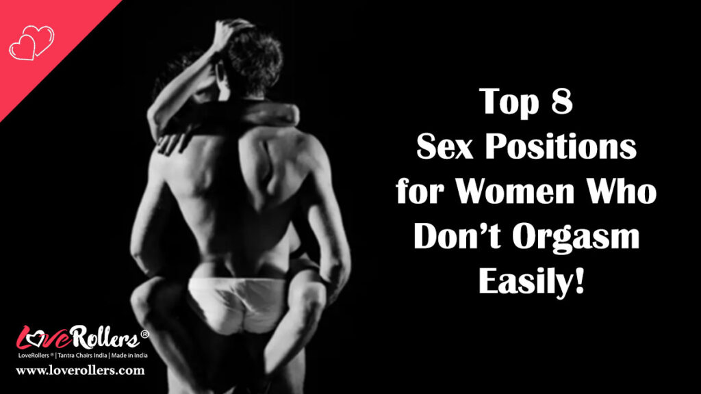 Top 8 Sex Positions for Women Who Don't Orgasm Easily!